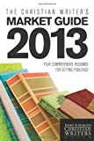 The Christian Writer's Market Guide 2013, Jerry B. Jenkins, 1414376405