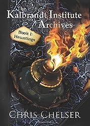 Kalbrandt Institute Archives: Book I: Hauntings by Chris Chelser (2015-10-22)