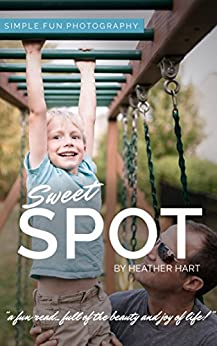 Sweet Spot: simple. fun. photography. by [Hart, Heather]