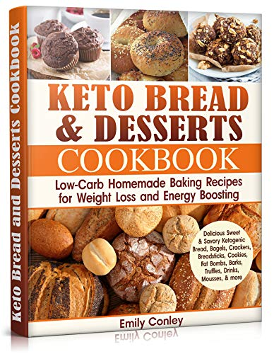 Keto Bread and Desserts Cookbook: Low-Carb Homemade Baking Recipes for Weight Loss and Energy Boosting by Emily Conley