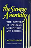 The Savage Anomaly : The Power of Spinoza's Metaphysics and Politics, Negri, Antonio, 0816618771