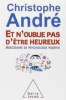 Et n'oublie pas d'être heureux : abécédaire de psychologie positive, André, Christophe