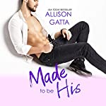 Made to Be His: The Archer Family, Book 1 | Allison Gatta