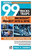 99 Tricks and Traps for Microsoft Office Project 2013 and 2016 2016