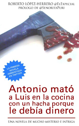 Antonio mató a Luis en la cocina con un hacha porque le debía dinero de Roberto López-Herrero