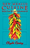 New Mexico Cuisine: Recipes from the Land of Enchantment