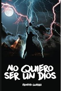 No quiero ser un dios (Volume 1) (Spanish Edition)
