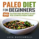 Paleo Diet Cookbook for Beginners: 50 Gluten Free Recipes to Get You Started Right Away Audiobook by Luca Bucciarelli Narrated by Kevin Theis