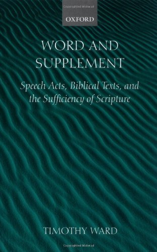 Word and Supplement: Speech Acts, Biblical Texts, and the Sufficiency of Scripture Pdf