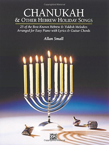 Chanukah & Other Hebrew Holiday Songs: 25 of the Best-Known Hebrew & Yiddish Melodies Arranged for Easy Piano with Lyrics & Guitar Chords