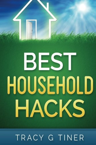 Download Best Household Hacks: Useful Cleaning & Organizing Tips That Will Make Your Life Easier pdf