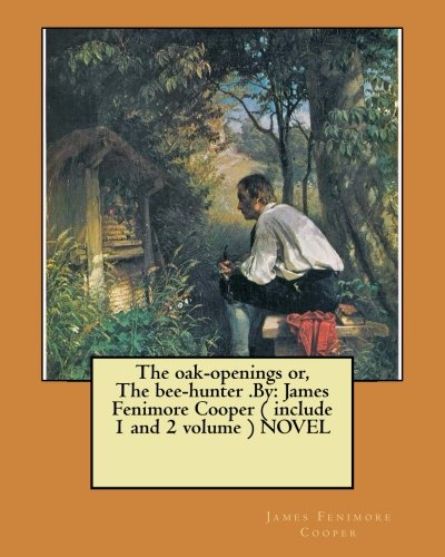 The oak-openings or, The bee-hunter .By: James Fenimore Cooper ( include 1 and 2 volume ) NOVEL pdf epub