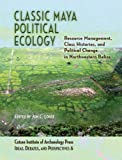 Classic Maya Political Ecology : Resource Management, Class Histories, and Political Change in Northwestern Brazil, , 1931745706