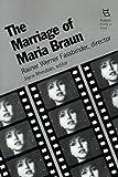 The Marriage of Maria Braun: Rainer Werner Fassbinder, Director (Rutgers Films in Print series)
