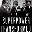 A Superpower Transformed: The Remaking of American Foreign Relations in the 1970s Audiobook by Daniel J. Sargent Narrated by Kalen Allmandinger