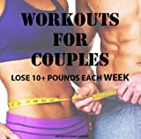 WORKOUTS FOR COUPLES: LOSE 10+ POUNDS EACH WEEK! (English Edition)