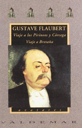 Viaje a los Pirineos y Córcega & Viaje a Bretaña (Avatares) por Gustave . . . [et al. ] Flaubert