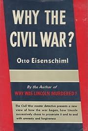 Why the Civil War? de Otto Eisenschiml