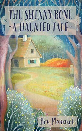 The Shinny Bone: A Haunted Tale by [Moncrief, Bev]