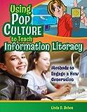 Using Pop Culture to Teach Information Literacy, Linda D. Behen, 1591583012