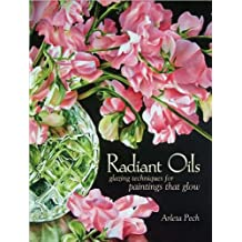 Arleta Pech'sRadiant Oils: Glazing Techniques for Paintings that Glow [Hardcover](2010)