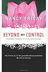 Beyond My Control: Forbidden Fantasies in an Uncensored Age by Nancy Friday (2009-04-01) Paperback