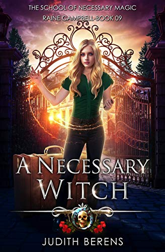 A Necessary Witch: An Urban Fantasy Action Adventure (School of Necessary Magic Raine Campbell Book 9)
