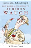Kiss Me, Chudleigh: The World according to Auberon Waugh