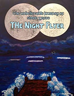 The Night Flyer (The Unbelievable Journey of Simon Grace Book 1)