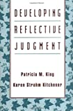 Developing Reflective Judgment, King, Patricia M. and Kitchener, Karen Strohm, 1555426298