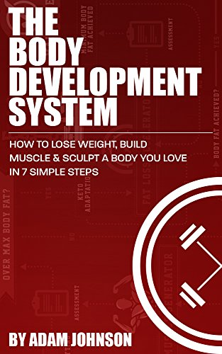 The Body Development System: How To Lose Weight, Build