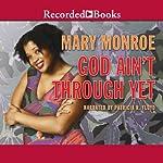 God Ain't Through Yet | Mary Monroe