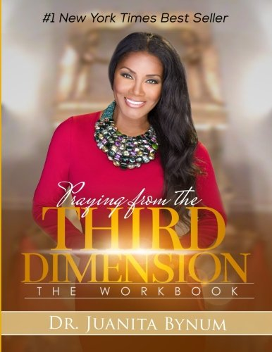 Praying From The Third Dimension Workbook [Bynum, Dr. Juanita] (Tapa Blanda)