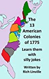 The 13 Colonies of the United States with Silly Jokes: Learn the names and locations of the Thirteen Colonies by shapes and silly puns