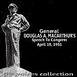 General Douglas A MacArthur's Speech To Congress | Douglas MacArthur