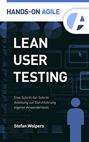 Lean User Testing: Eine Schritt-für-Schritt-Anleitung für Do-It-Yourself-Anwendertests (Hands-on Agile 1) (German Edition)
