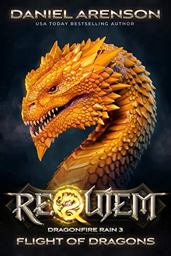 Flight of Dragons (Requiem: Dragonfire Rain Book 3)