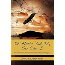 If Marie Did It, so Can I: How to Survive, Heal and Transcend Abuse and Neglect