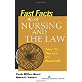 Fast Facts About Nursing and the Law: Law for Nurses in a Nutshell (Volume 1)