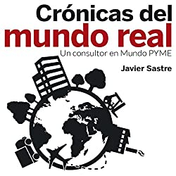 Crónicas del mundo real: Un consultor en Mundo PYME [Chronicles of the Real World: A Consultant to the SME World]
