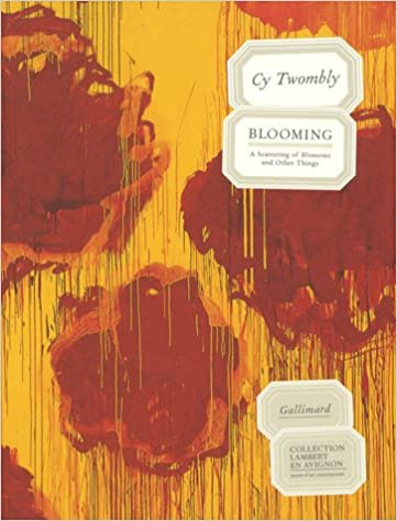 Téléchargement Cy Twombly. Blooming: A Scattering of Blossoms and Other Things pdf epub