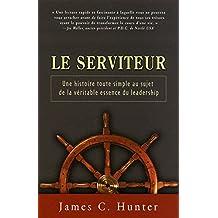 Le serviteur: Une histoire toute simple au sujet de la véritable essence du leadership