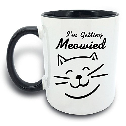 Funny Mug - I'm Getting Meowied Cat - 11 OZ Coffee Mugs - Ceramic Mug White Black