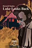 Luke looks back, Howard M. Stanley, 0595210058
