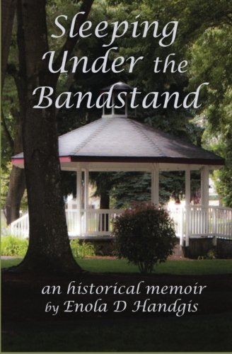 Book: Sleeping Under The Bandstand - An Historical Memoir by Enola D. Handgis