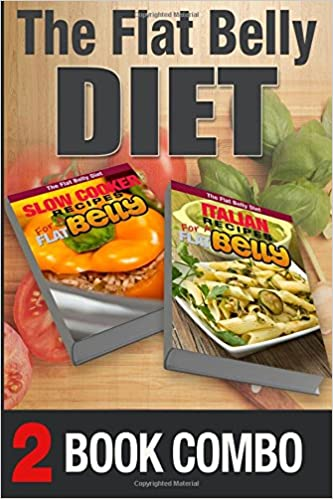 Italian Recipes for a Flat Belly and Slow Cooker Recipes for a Flat Belly: 2 Book Combo (The Flat Belly Diet)