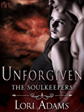 Unforgiven: A Soulkeepers Novel (The Soulkeepers Book 3)