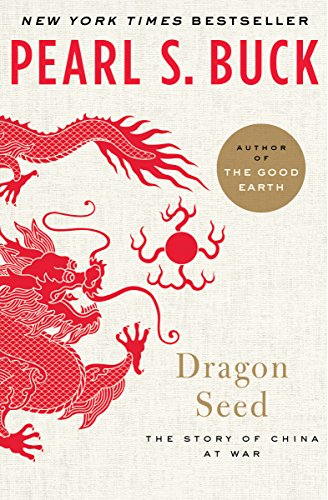 Dragon Seed: The Story of China at War (Oriental Novels of Pearl S. Buck) Pdf