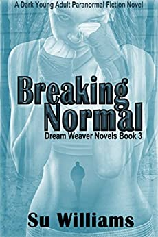 BREAKING NORMAL - Dream Weaver Novels Book 3: A Dark Young Adult Paranormal Fiction Novel by [Williams, Su]
