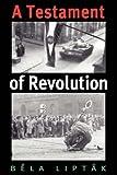 A Testament of Revolution, Bela Liptak, 1585446424